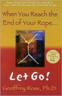 When You Reach the End of Your Rope, Let Go! - Geoggrey Rose