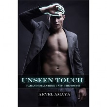 Unseen Touch (Paranormal Crime Unit: The Touch, #1) - Arvel Amaya