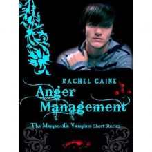 Anger Management (The Morganville Vampires, #10.5) - Rachel Caine