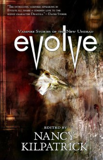 Evolve: Vampire Stories of the New Undead - Bev Vincent, Nancy Kilpatrick, Gemma Files, Michael Skeet, Claude Lalumière, Jerome Stueart, Sandra Kasturi, Colleen Anderson, Mary E. Choo, Steve Vernon, Rebecca J. Bradley, Heather Clitheroe, Sheryl Curtis, Victoria Fisher, Rhea Rose, Bradley Somer, Jennifer Greylyn, Cl