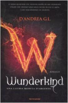 Wunderkind. Una lucida moneta d'argento - G.L. D'Andrea