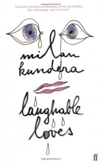 Laughable Loves - Milan Kundera