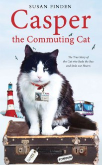 Casper the Commuting Cat: The True Story of the Cat Who Rode the Bus and Stole Our Hearts - Susan Finden;Linda Watson-Brown