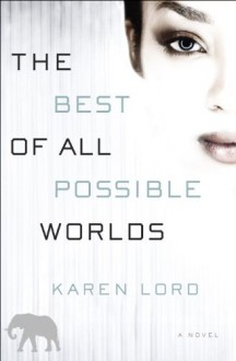 The Best of All Possible Worlds: A Novel - Karen Lord