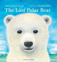 The Last Polar Bear - Jean Craighead George, Wendell Minor