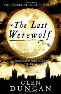 The Last Werewolf (The Last Werewolf #1) - Glen Duncan