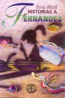 Historias a Fernandez - Ema Wolf, Jorge Sanzol