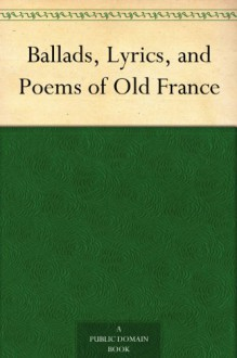 Ballads, Lyrics, and Poems of Old France - N/A