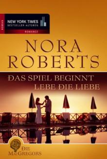 Das Spiel beginnt / Lebe die Liebe (Die MacGregors Bd 1) - Nora Roberts