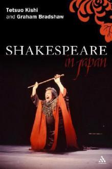 Shakespeare in Japan - Tetsuo Kishi, Graham Bradshaw