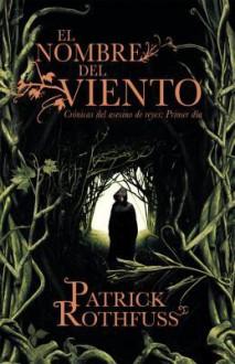 El nombre del viento: Cronicas del asesino de reyes: Primer dia - Patrick Rothfuss