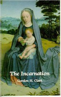 The Incarnation (Trinity Paper, #23) - Gordon H. Clark
