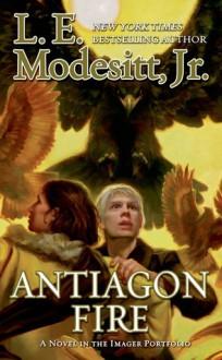 Antiagon Fire: The Seventh Book of the Imager Portfolio - L.E. Modesitt Jr.