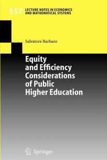 Equity and Efficiency Considerations of Public Higher Education (Lecture Notes in Economics and Mathematical Systems) - Salvatore Barbaro