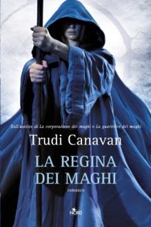 La regina dei maghi: La saga dei maghi - La trilogia di Lorkin (Narrativa Nord) (Italian Edition) - Trudi Canavan, Carla Gaiba