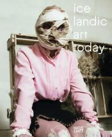 Icelandic Art Today - Christian Schoen, Halldor Bjorn Runolfsson, Eva Heisler