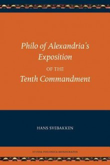 Philo of Alexandria's Exposition of the Tenth Commandment - Philo of Alexandria, Hans Svebakken