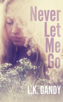 Never Let Me Go - LK Gandy