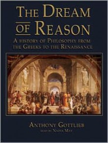 The Dream of Reason: A History of Philosphy from the Greeks to the Renaissance -