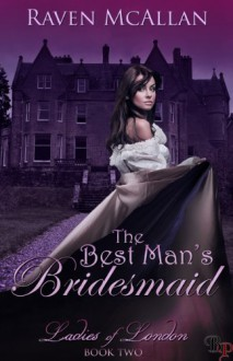 The Best Man's Bridesmaid (Ladies Of London, #2) - Raven McAllan