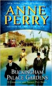 Buckingham Palace Gardens (Thomas and Charlotte Pitt Series #25) by Anne Perry -
