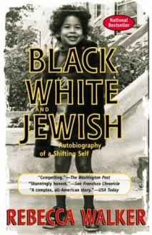 Black White & Jewish - Rebecca Walker