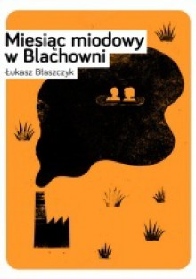 Miesiąc miodowy w Blachowni - Łukasz Błaszczyk
