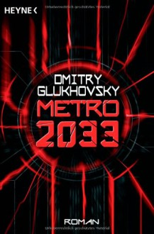 Metro 2033 - Dmitry Glukhovsky, M. David Drevs, Дмитрий Глуховский