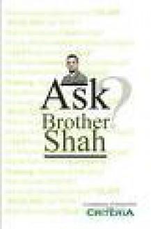 Ask Brother Shah - Shah Kirit bin Kakulal Govindji