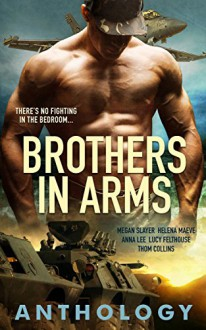 Brothers in Arms - Megan Slayer, Helena Maeve, Anna Lee, Lucy Felthouse, Thom Collins