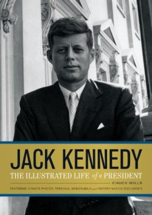 Jack Kennedy: The Illustrated Life of a President - Chuck Wills