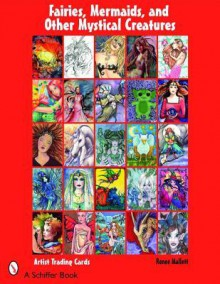 Fairies, Mermaids, & Other Mystical Creatures - Renee Mallett