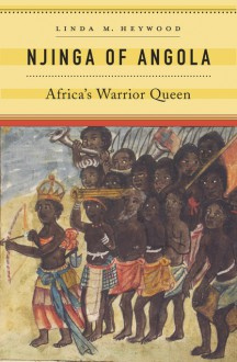 Njinga of Angola: Africa's Warrior Queen - Linda M. Heywood