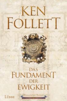 Das Fundament der Ewigkeit: Historischer Roman (Kingsbridge-Roman, Band 3) - Ken Follett, Markus Weber, Dietmar Schmidt, Rainer Schumacher