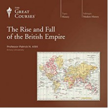 The Rise and Fall of the British Empire - The Great Courses, Patrick N. Allitt