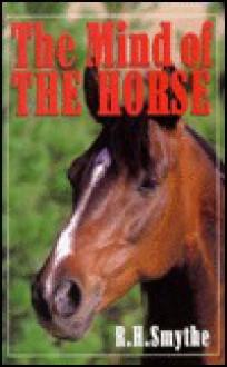 The Mind of the Horse - R.H. Smythe