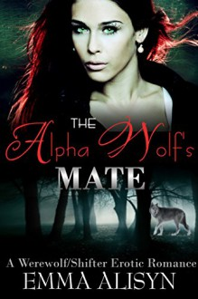 The Alpha Wolf's Mate: A Werewolf/Shifter Erotic Romance - Emma Alisyn