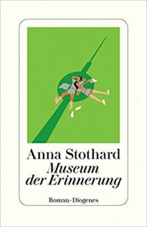 Museum der Erinnerung - Anna Stothard, Kathrin Bielfeldt