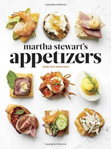 Martha Stewart's Appetizers: 200 Recipes for Dips, Spreads, Snacks, Small Plates, and Other Delicious Hors d'Oeuvres, Plus 30 Cocktails - Martha Stewart