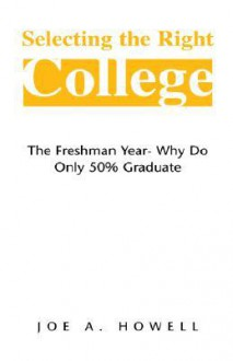 Selecting The Right College - A Family Affair: The Freshman Year- Why Do Only 50% Graduate - Joe Howell
