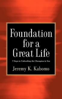 Foundation for a Great Life - Jeremy K Kabomo