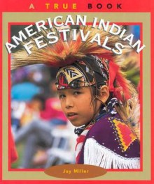 American Indian Festivals (True Books: American Indians) - Jay Miller