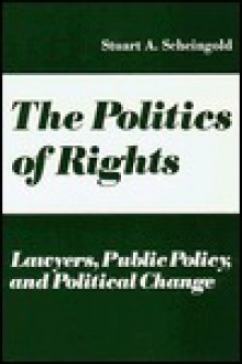 The Politics of Rights: Lawyers, Public Policy, and Political Change - Stuart A. Scheingold