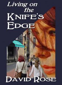 Living on the Knife's Edge - David Rose