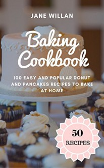 Baking Cookbook: 100 Easy and Popular Donut and Pancakes Recipes to Bake at Home - Jane Willan