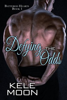 Defying the Odds (Battered Hearts Book 1) - Kele Moon