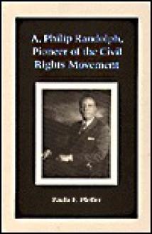 A. Philip Randolph, Pioneer Of The Civil Rights Movement - Paula F. Pfeffer