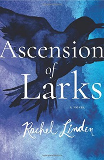 Ascension of Larks - Rachel Linden