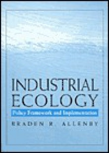 Industrial Ecology: Policy Framework & Implementation - Braden R. Allenby
