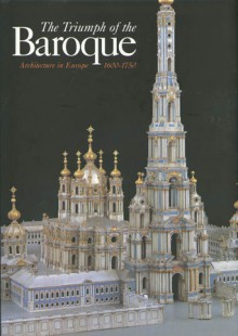 The Triumph of the Baroque: Architecture in Europe 1600-1750 - Henry A. Millon